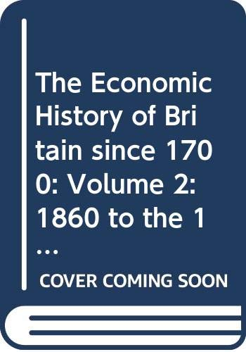 9780521231671: The Economic History of Britain since 1700: Volume 2: 1860 to the 1970's: 1860 to the 1970's v. 2