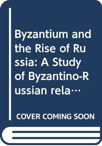 9780521231831: Byzantium and the Rise of Russia: A Study of Byzantino-Russian relations in the fourteenth century