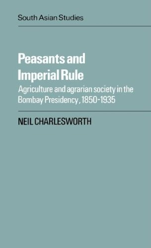 Peasants and Imperial Rule: Agriculture and Agrarian Society in the Bombay Presidency 1850-1935 (...