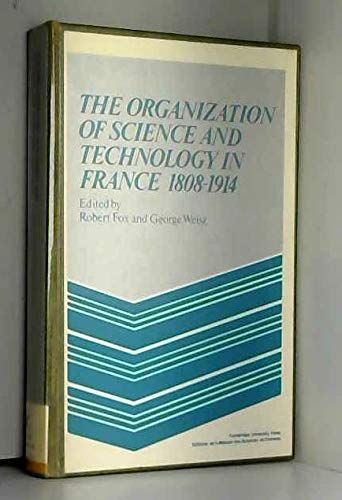 9780521232340: The Organization of Science and Technology in France 1808–1914 (MSH: Colloques)