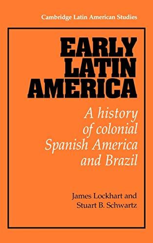 Early Latin America: A History of Colonial: James Lockhart; Stuart