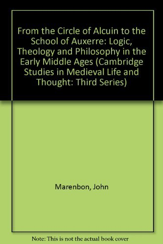 From the Circle of Alcuin to the School of Auxerre: Logic, Theology and Philosophy in the Early ...