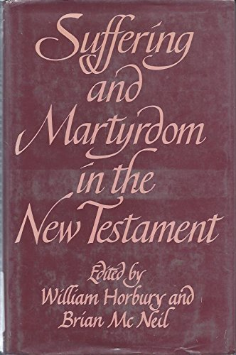 9780521234825: Suffering and Martyrdom in the New Testament: Studies presented to G. M. Styler by the Cambridge New Testament Seminar