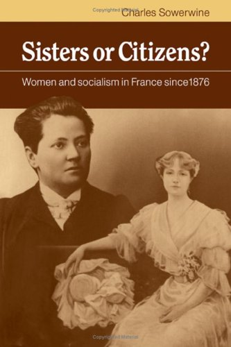 Sisters or Citizens? Women and Socialism in France since 1876: Sowerwine, Charles