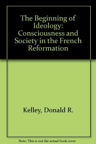9780521235044: The Beginning of Ideology: Consciousness and Society in the French Reformation