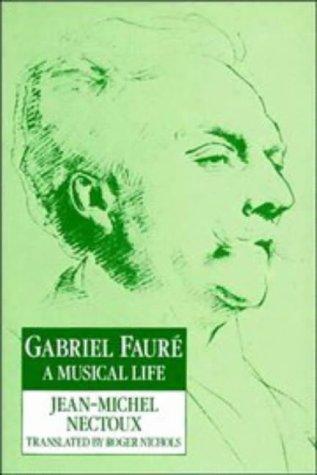 Gabriel Fauré: A Musical Life: Jean-Michel Nectoux