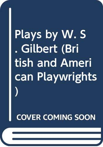 9780521235891: Plays by W. S. Gilbert: The Palace of the Truth, Sweethearts, Princess Toto, Engaged, Rosencrantz and Guildenstern (British and American Playwrights)