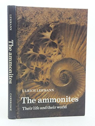 9780521236270: The Ammonites: Their life and their world
