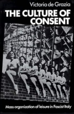 The Culture of Consent: Mass Organization of Leisure in Fascist Italy