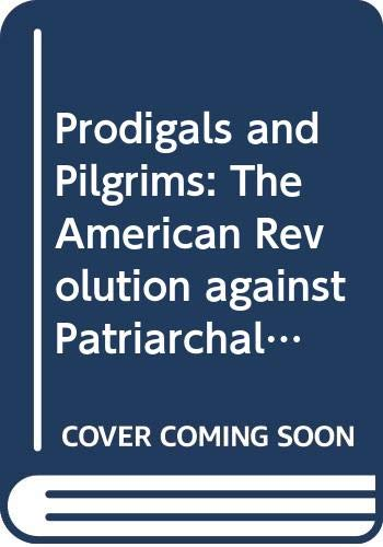 9780521237192: Prodigals and Pilgrims: The American Revolution against Patriarchal Authority 1750-1800