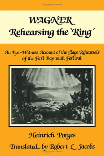 Wagner Rehearsing the Ring. An Eye-Witness Account of the Stage Rehearsals of the First Bayreuth ...