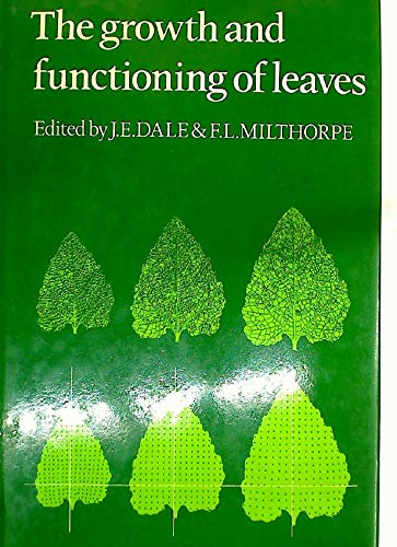 9780521237611: The Growth and Functioning of Leaves: Proceedings of a Symposium held prior to the Thirteenth International Botanical Congress at the University of Sydney 18-20 August 1981