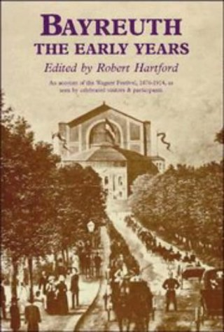 BAYREUTH: THE EARLY YEARS: Hartford, Robert (editor)