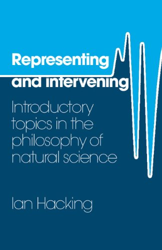 Representing and Intervening: Introductory Topics in the Philosophy of Natural Science: Hacking, ...