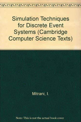 Simulation Techniques for Discrete Event Systems (Cambridge Computer Science Texts): Mitrani, I.