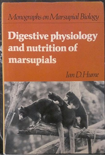 Digestive Physiology and Nutrition of Marsupials (Monographs: Ian D. Hume