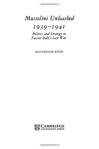 Mussolini Unleashed, 1939-1941: Politics and Strategy in Fascist Italy s Last War.: MacGregor Knox.