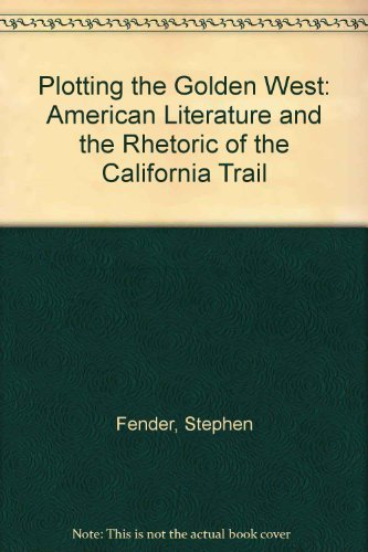 9780521239240: Plotting the Golden West: American Literature and the Rhetoric of the California Trail