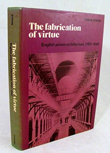 9780521239554: The Fabrication of Virtue: English Prison Architecture, 1750-1840