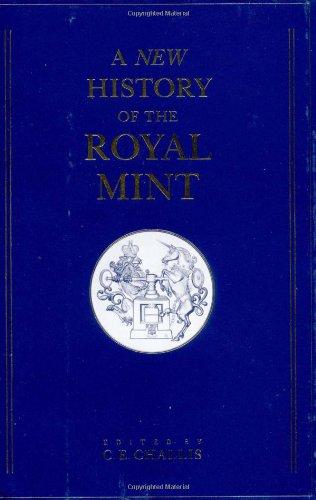 A New History of the Royal Mint.: CHALLIS, C. E. [Christopher Edgar] (1939-) (ed.):