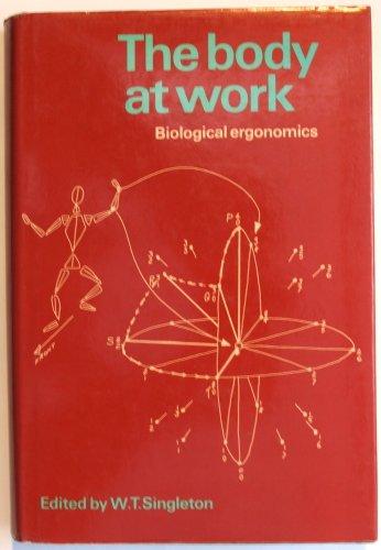 The Body at Work: Biological Ergonomics.: Singleton, W T [Ed]