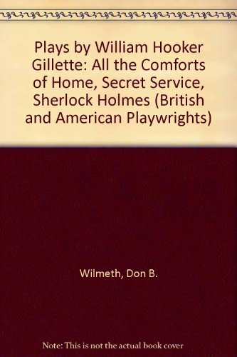 Plays by William Hooker Gillette: All the Comforts of Home, Secret Service, Sherlock Holmes (...