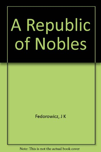 A Republic of Nobles : Studies in Polish History to 1864: Fedorowicz, J. K.; Bogucka, Maria; ...