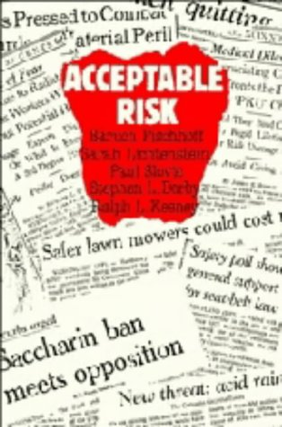 Acceptable Risk : A Critical Guide: Baruch Fischhoff, Sarah