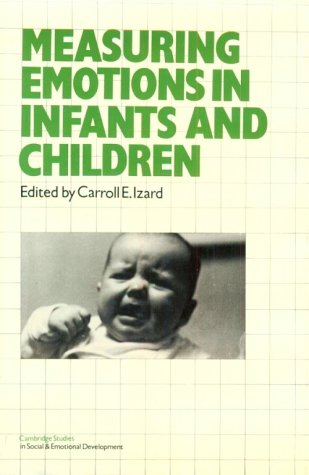 Measuring Emotions in Infants and Children (Cambridge: Izard, Carroll E.,
