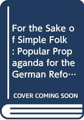9780521241922: For the Sake of Simple Folk: Popular Propaganda for the German Reformation (Cambridge Studies in Oral and Literate Culture)