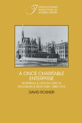 9780521242172: A Once Charitable Enterprise: Hospitals and Health Care in Brooklyn and New York 1885-1915 (Interdisciplinary Perspectives on Modern History)