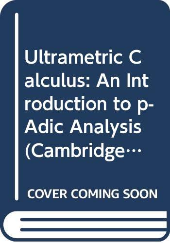9780521242349: Ultrametric Calculus: An Introduction to p-Adic Analysis (Cambridge Studies in Advanced Mathematics)