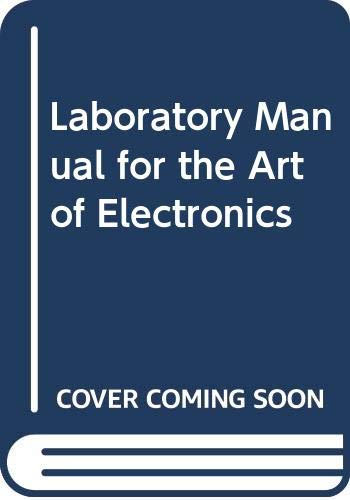 Laboratory Manual for the Art of Electronics: Horowitz, Paul, Robinson,