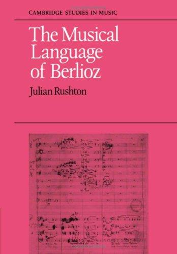 The Musical Language of Berlioz.: Rushton, Julian