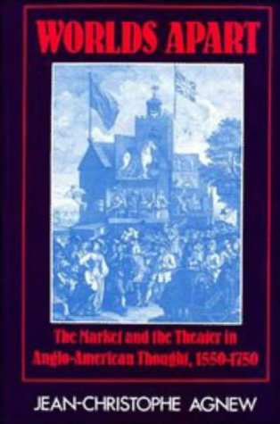Worlds Apart: The Market and the Theatre in Anglo-American Thought, 1550 - 1750