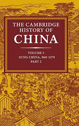 The Cambridge History of China: Volume 5, Sung China, 960 1279 Ad, Part 2 (Hardback)