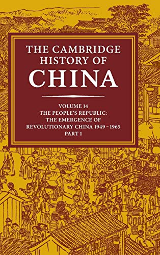 9780521243360: The Cambridge History of China, Vol. 14: The People's Republic, Part 1: The Emergence of Revolutionary China, 1949-1965