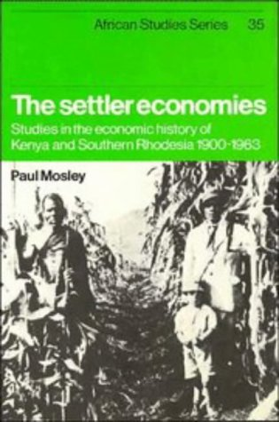 The Settler Economies : Studies in the Economic History of Kenya and Southern Rhodesia, 1900-1963