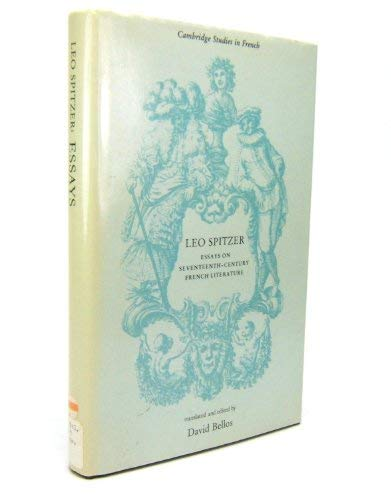 Leo Spitzer: Essays on Seventeenth-Century French Literature (Cambridge Studies in French)