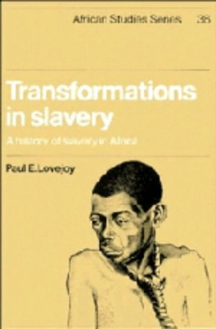 Transformations in Slavery: A History of Slavery in Africa (African Studies): Lovejoy, Paul E.