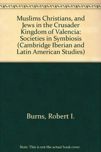 9780521243742: Muslims Christians, and Jews in the Crusader Kingdom of Valencia: Societies in Symbiosis (Cambridge Iberian and Latin American Studies)