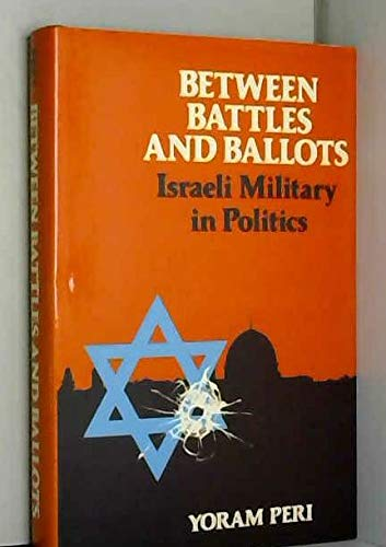 9780521244145: Between Battles and Ballots: Israeli Military in Politics (Cambridge Middle East Library)
