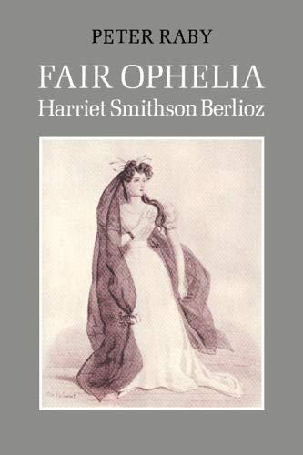 Fair Ophelia: A Life of Harriet Smithson Berlioz: Raby, Peter