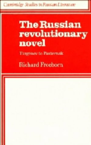 The Russian Revolutionary Novel: Turgenev to Pasternak (Cambridge Studies in Russian Literature): ...
