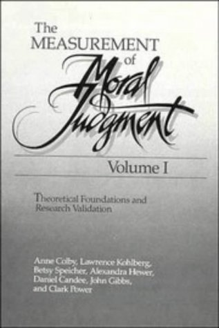 The Measurement of Moral Judgment, Volume I: Theoretical Foundations and Research Validation: Colby...