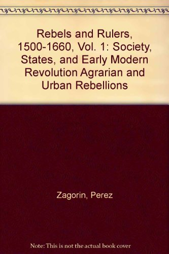 Rebels and Rulers, 1500-1660, Vol. 1: Society, States, and Early Modern Revolution Agrarian and ...