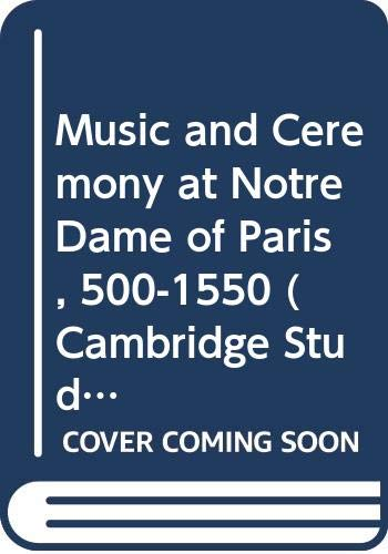 Music and Ceremony at Notre Dame of Paris, 500-1550 (Cambridge Studies in Music) (9780521244923) by Wright, Craig