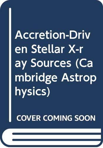 9780521245210: Accretion-Driven Stellar X-ray Sources (Cambridge Astrophysics)