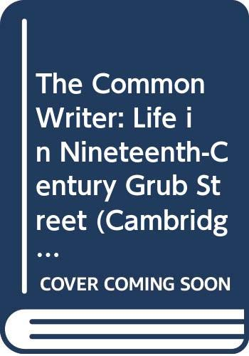 9780521245647: The Common Writer: Life in Nineteenth-Century Grub Street (Cambridge Studies in Publishing & Printing History)