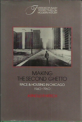 9780521245692: Making the Second Ghetto: Race and Housing in Chicago, 1940-1960 (Interdisciplinary Perspectives on Modern History)